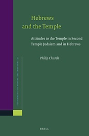 Hebrews and the Temple: Attitudes to the Temple in Second Temple Judaism and in Hebrews